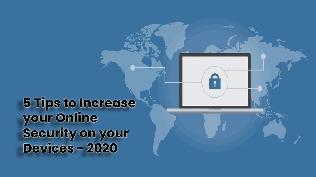 5 Tips to Increase your Online Security on your Devices