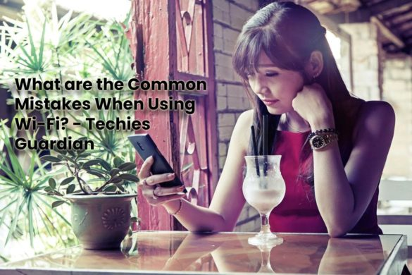 Common Mistakes When Using Wi-Fi