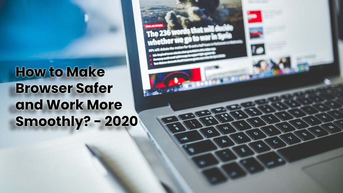 How to Make Browser Safer and Work More Smoothly?