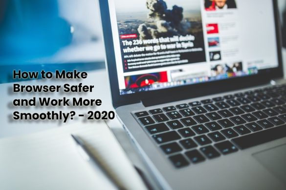 How to Make Browser Safer and Work More Smoothly - 2020
