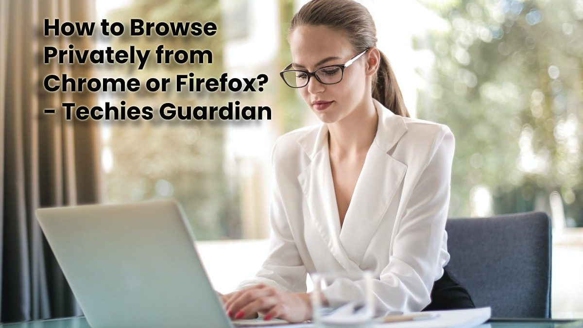 How to Browse Privately from Chrome or Firefox?