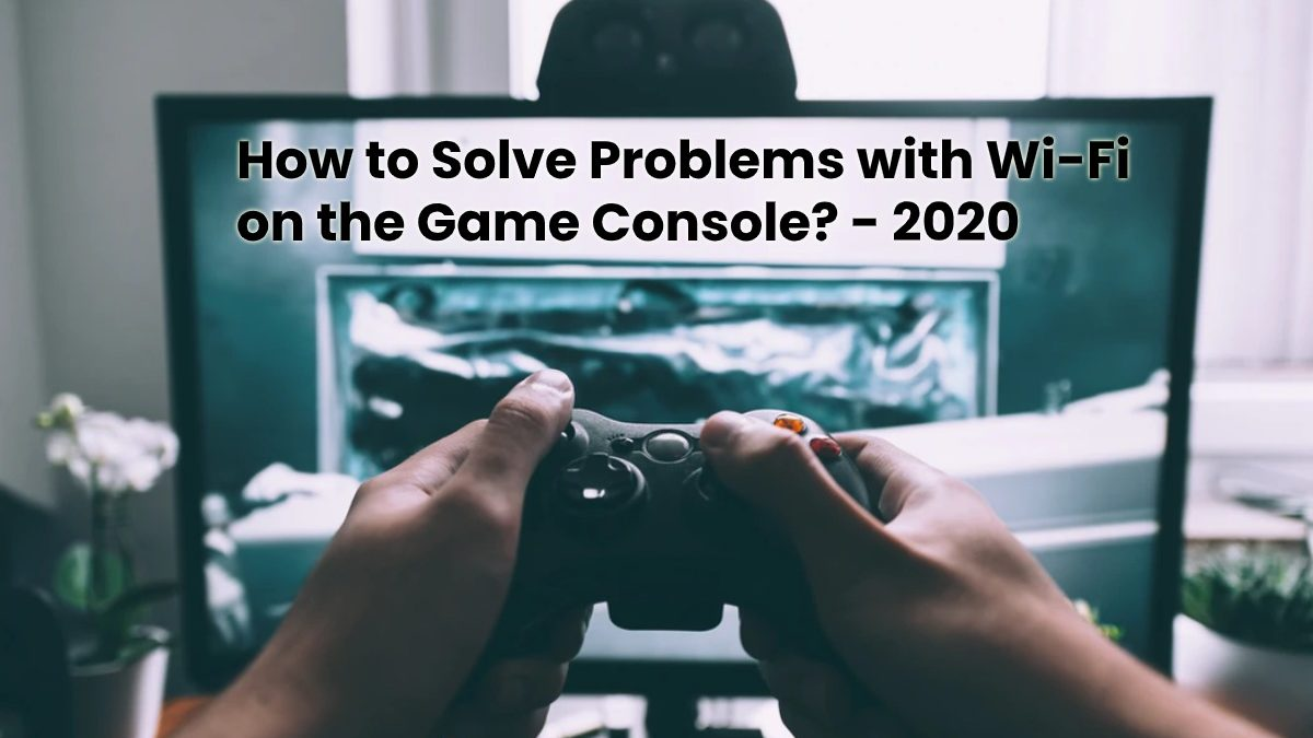 How to Resolve Problems with Wi-Fi on the Game Console?