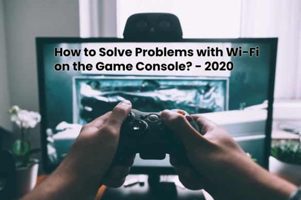 How to Solve Problems with Wi-Fi on the Game Console - 2020