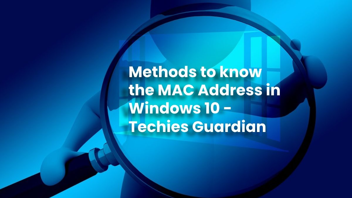 Methods to know the MAC Address in Windows 10