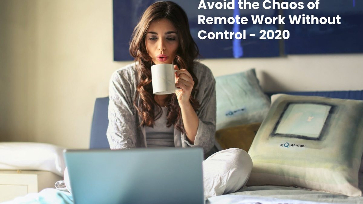 Avoid the Chaos of Remote Work Without Control