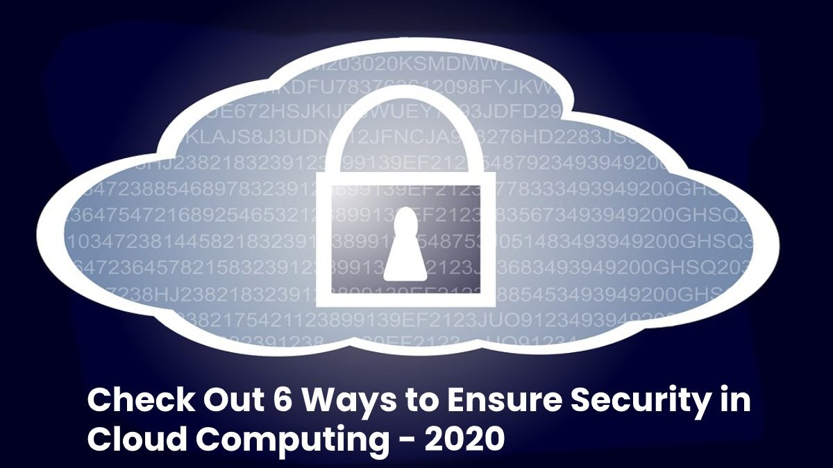 Check Out 6 Ways to Ensure Security in Cloud Computing