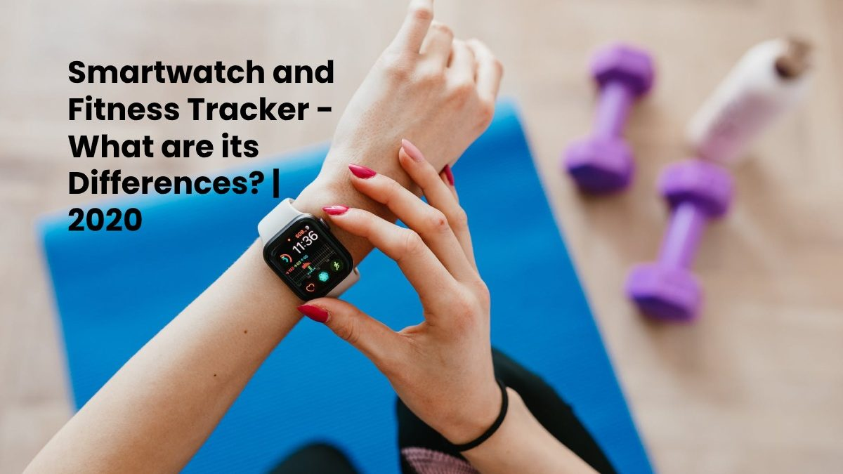 What is Smartwatch and Fitness Tracker? – Differences Between Smartwatch and Fitness Tracker
