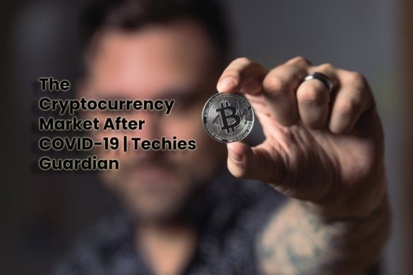 The Cryptocurrency Market After COVID-19 | Techies Guardian