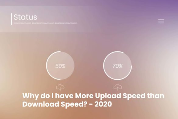 Why do I have More Upload Speed than Download Speed - 2020