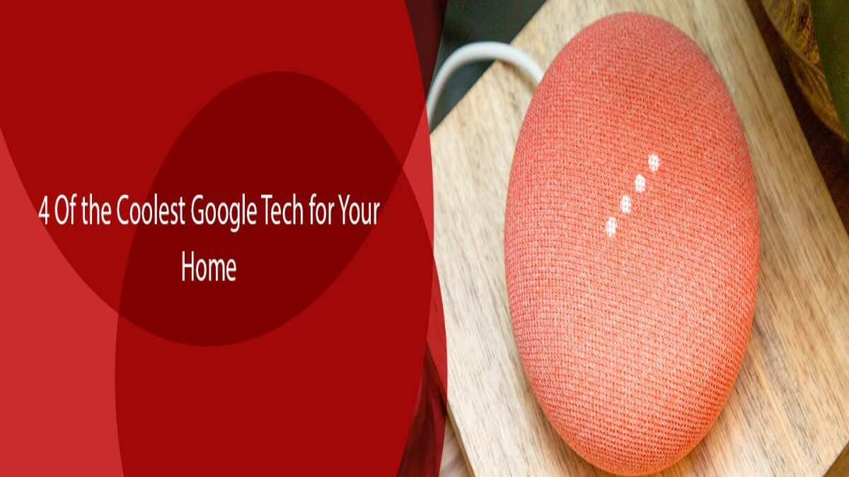 4 Coolest Google Gadgets for Your Home