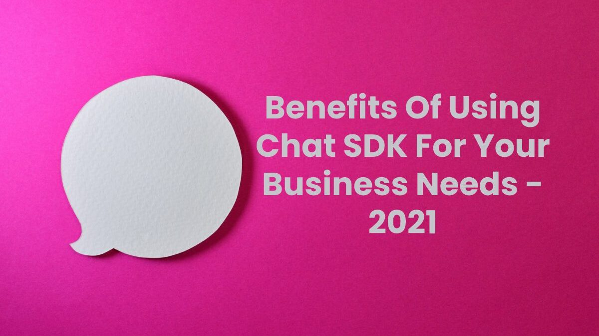 Benefits Of Using Chat SDK For Your Business Needs
