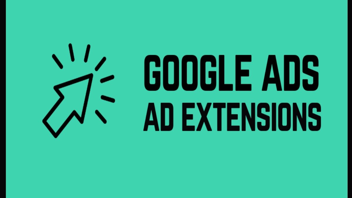 Types of Google Ads Ad Extensions Every Business Should Know About