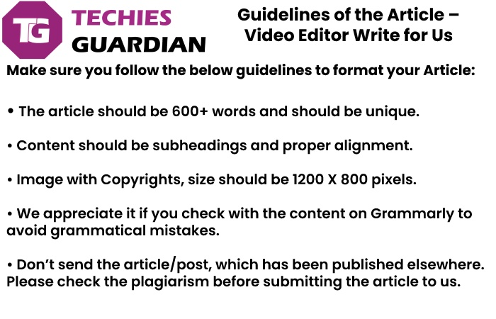 guidelines for the article techies guardian - why write for us techies Guardian - Video Editor Write for Us